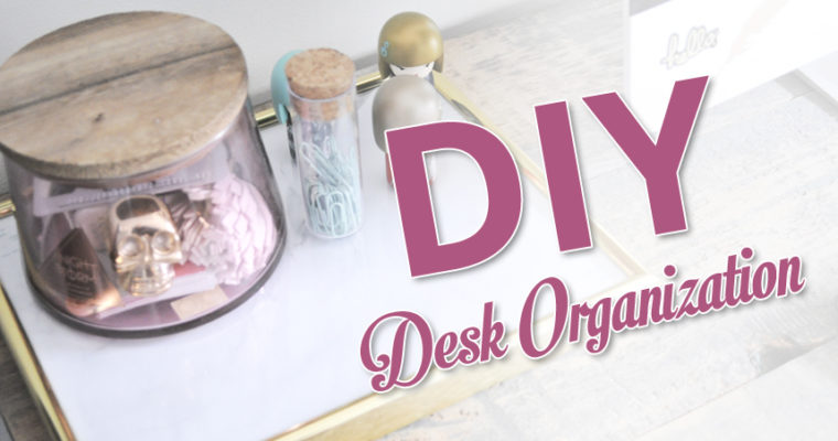 DIY desk organization – with Dollar Store items